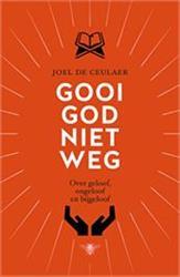 Doorlezen of niet? Gooi God niet weg. Over geloof, ongeloof en bijgeloof - Joël De Ceulaer (De Bezige Bij Antwerpen)