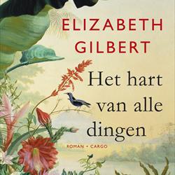 Het hart van alle dingen - Elizabeth Gilbert (Cargo)